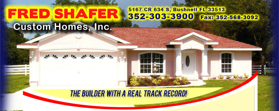 Fred Shafer Custom Homes, Inc - 5167 CR 634 S, Bushnell, FL 33513 352-303-3900 Fax: 352-568-3092